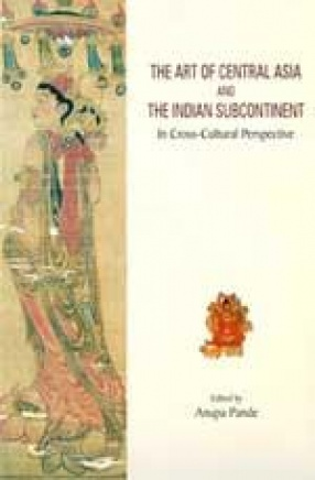 The Art of Central Asia and the Indian Subcontinent: In Cross-Cultural Perspective