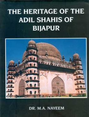 The Heritage of the Adil Shahis of Bijapur