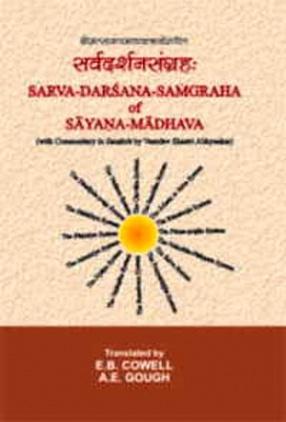 Sarva-Darsana-Samgraha of Sayana-Madhava: With Commentary in Sanskrit by Vasudev Shastri Abhyankar
