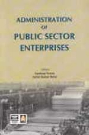 Administration of Public Sector Enterprises: Changing Trends Since Independence