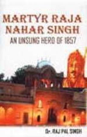Martyr Raja Nahar Singh: An Unsung Hero of 1857