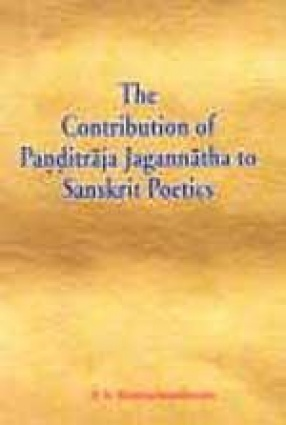The Contribution of Panditaraja Jagannatha to Sanskrit Poetics