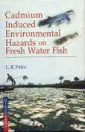 Cadmium Induced Environmental Hazards on Fresh Water Fish