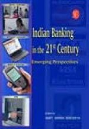Indian Banking in the 21st Century: Emerging Perspectives