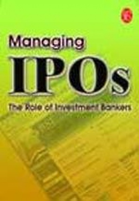 Managing IPOs: The Role of Investment Bankers