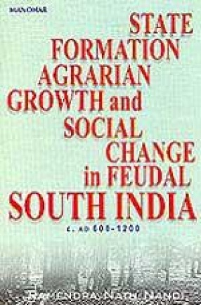 State Formation Agrarian Growth and Social Change in Feudal South India
