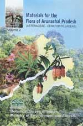 Materials for the Flora of Arunachal Pradesh: Asteraceae - Ceratophyllaceae (Volume 2)