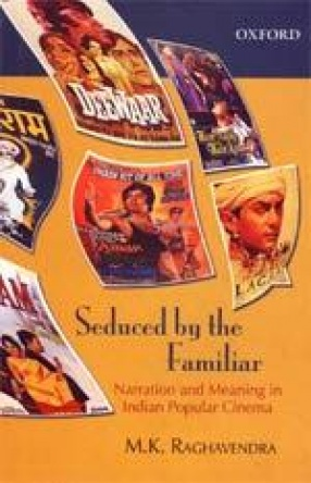 Seduced by the Familiar: Narration and Meaning in Indian Popular Cinema