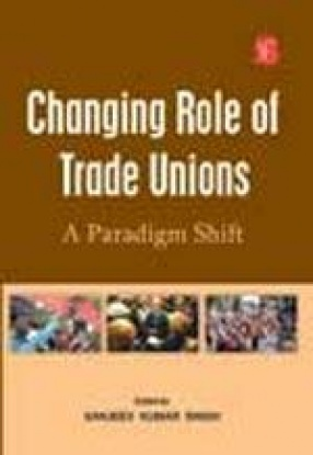 Changing Role of Trade Unions: A Paradigm Shift