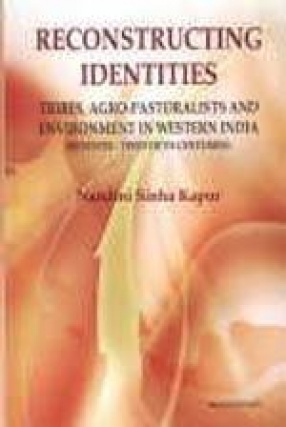 Reconstructing Identities: Tribes, Agro-Pastoralists and Environment in Western India (Seventh-Twentieth Centuries)