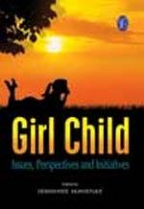 Girl Child: Issues, Perspectives and Initiatives