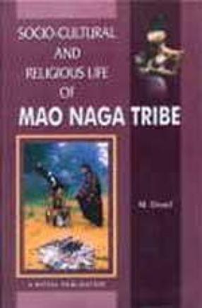 Socio-Cultural and Religious Life of Mao Naga Tribe