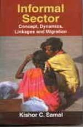 Informal Sector: Concept, Dynamics, Linkages and Migration