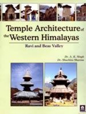 Temple Architecture of the Western Himalayas: Ravi and Beas Valley