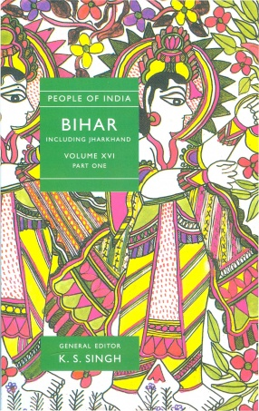 People of India: Bihar Including Jharkhand (Volume XVI, Part 1)