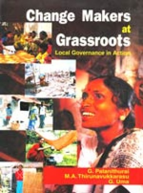 Change Makers at Grassroots: Local Governance in Action