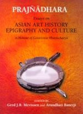 Prajnadhara: Essays on Asian Art History Epigraphy And Culture in Honour of Gouriswar Bhattacharya (In 2 Volumes)