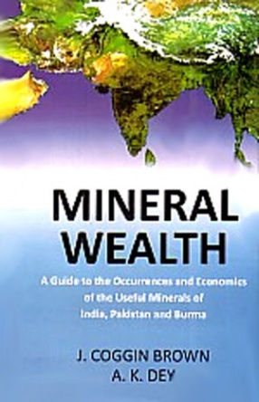Mineral Wealth: India, Pakistan, Bangladesh and Burma: A Guide to the Occurrence and Economics of the Useful Minerals (In 2 Volumes)