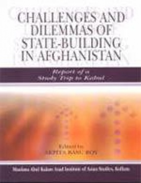 Challenges and Dilemmas of State-Building in Afghanistan: Report of a Study Trip to Kabul