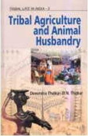 Tribal Life in India: Tribal Agriculture and Animal Husbandry ( Volume 3)