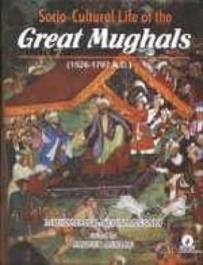 Socio-Cultural Life of the Great Mughals (1526-1707 A.D.)