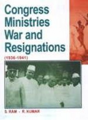 Congress Ministries, War and Resignations 1936-1941