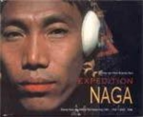 Expedition Naga: Diaries from the Hills in Northeast India: 1921-1937; 2002-2006 (With DVD)