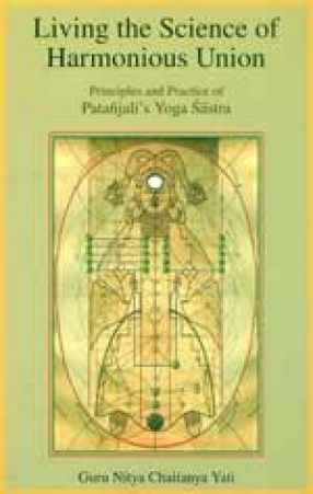 Living the Science of Harmonious Union: Principles and Practice of Patanjali's Yoga Sastra