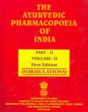 The Ayurvedic Pharmacopoeia of India: Volume. II, Part. II: Formulations
