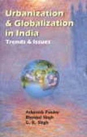 Urbanization and Globalization in India: Trends and Issues
