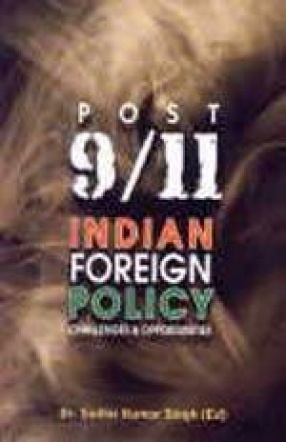 Post 9/11 Indian Foreign Policy: Challenges and Opportunities