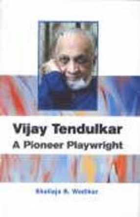 Vijay Tendulkar: A Pioneer Playwright