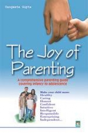 The Joy of Parenting: a comprehensive parenting guide covering infancy to adolescence