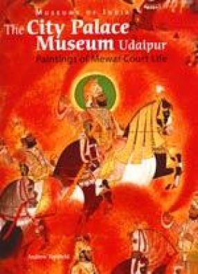 The City Palace Museum Udaipur: Paintings of Mewar Court Life