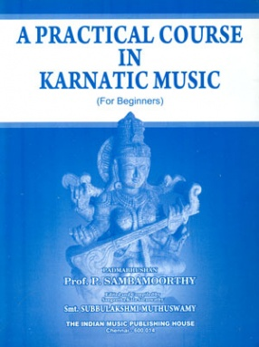A Practical Course in Karnatic Music (For Beginners)