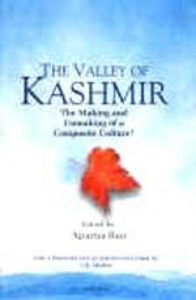 The Valley of Kashmir: The Making and Unmaking of a Composite Culture?