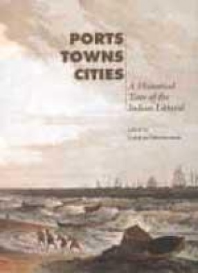 Ports Towns Cities: A Historical Tour of the Indian Littoral