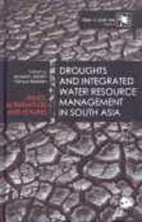 Water in South Asia: Droughts and Integrated Water Resource Management in South Asia: Issues, Alternatives and Futures (Volume II)