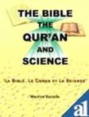 Bible, the Qu'ran and Science: The Holy Scriptures Examined in the Light of Modern Knowledge
