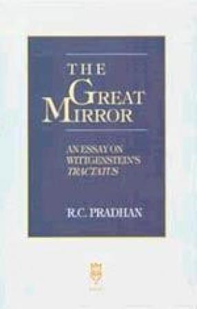 The Great Mirror: An Essay on Wittgenstein's Tractatus
