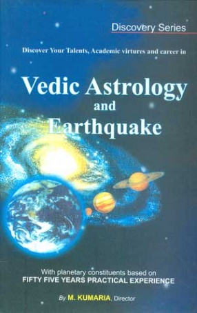 Vedic Astrology and Earthquake: With Planetary Constituents based on Fifty Fiver Years Practical Experience