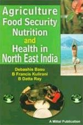 Agriculture, Food Security, Nutrition and Health in North-East India