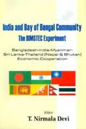 India and Bay of Bengal Community: The Bimstec Experiment (Bangladesh-India-Myanmar-Sri Lanka-Thailand Economic Cooperation)