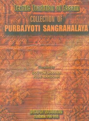 Textile Tradition of Assam: Collection of Purbajyoti Sangrahalaya