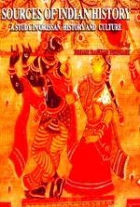 Sources of Indian History: A Study in Orissan History and Culture