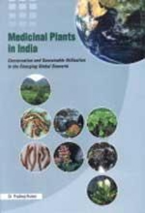 Medicinal Plants in India: Conservation and Sustainable Utilisation in the Emerging Global Scenario