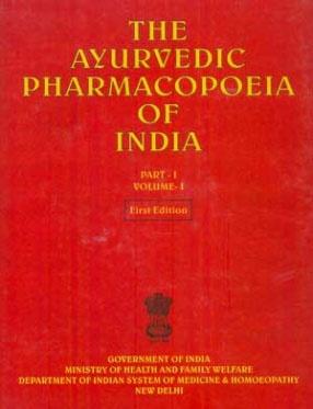 The Ayurvedic Pharmacopoeia of India (Volume I, Part I)