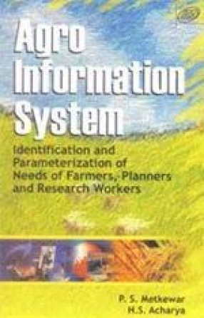 Agro Information System: Identification and Parameterization of Needs of Farmers, Planners and Research Workers
