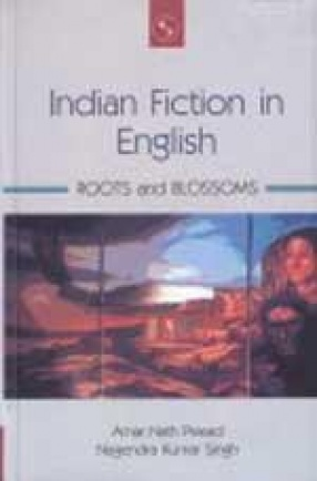 Indian Fiction in English: Roots and Blossoms (Volume I)
