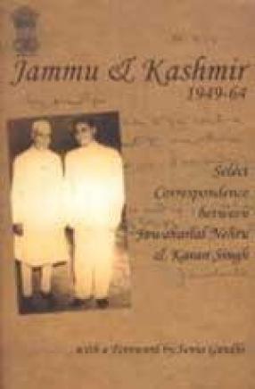 Jammu and Kashmir 1949-64: Select Correspondence Between Jawaharlal Nehru and Karan Singh